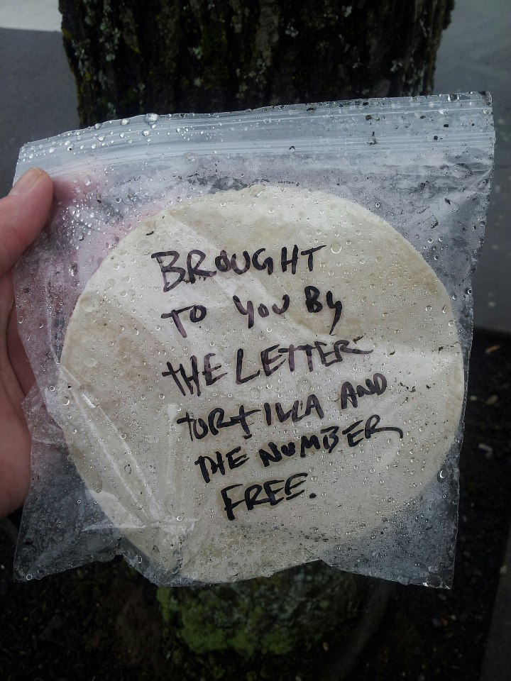 Brought to you by the letter tortilla and the number free.